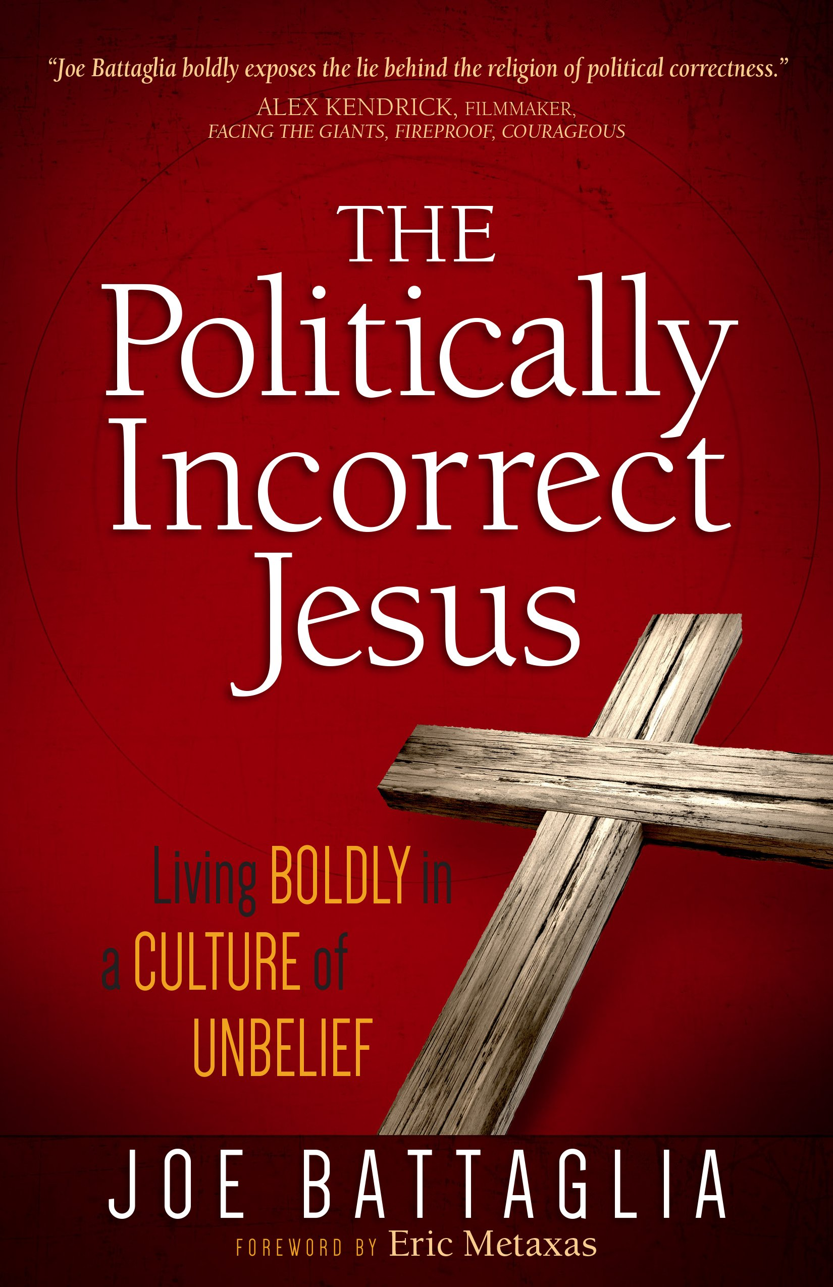 Read Online The Politically Incorrect Jesus: Living Boldly in a Culture of Unbelief ebook