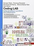 Coding LAB. L'arte di risolvere i problemi con l'informatica. Per le Scuole superiori. Con e-book. Con espansione online
