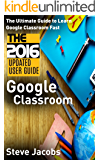 Google Classroom: The Ultimate Guide to Learn Google Classroom Fast (2016 Updated User Guide, Google Guide, Google Classrooms, Google Drive, Google Apps, ... and tricks) (Google, internet, user guides)