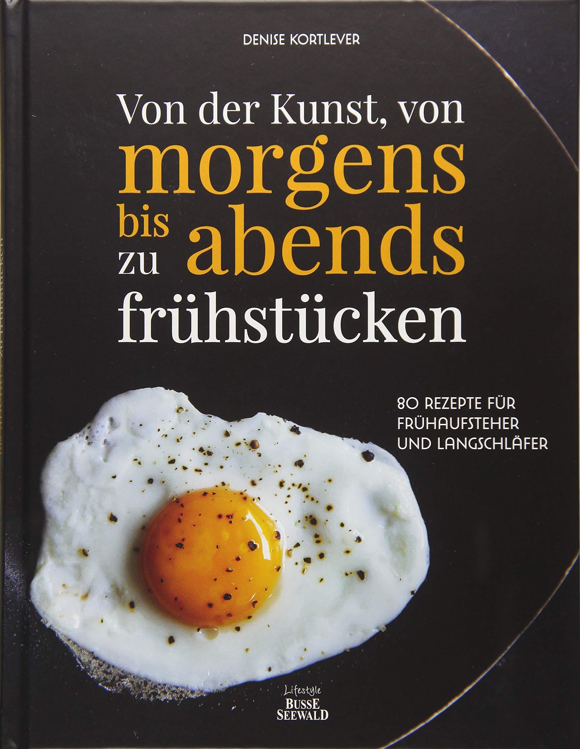 von-der-kunst-von-morgens-bis-abends-zu-frhstcken-80-rezepte-fr-frhaufsteher-und-langschlfer-ausgezeichnet-mit-dem-world-gourmand-cookbook-award-in-der-kategorie-innovative