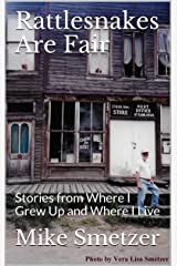Rattlesnakes Are Fair: Stories from Where I Grew Up and Where I Live Kindle Edition