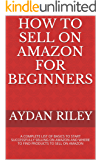 How to Sell on Amazon for Beginners (2019 Update and Expanded): A Complete List Of Basics To Start Selling On Amazon And Where to Find Products To Sell ... Money With Amazon, Fulfilled By Merchant)