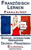 Französisch Lernen I - Paralleltext - Einfache, unterhaltsame Geschichten (Deutsch - Französisch)