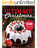 500 Christmas Desserts: Ultimate Christmas Cookbook (Cookies, Cakes, Muffins and more)