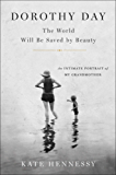 Dorothy Day: The World Will Be Saved by Beauty: An Intimate Portrait of My Grandmother (English Edition)