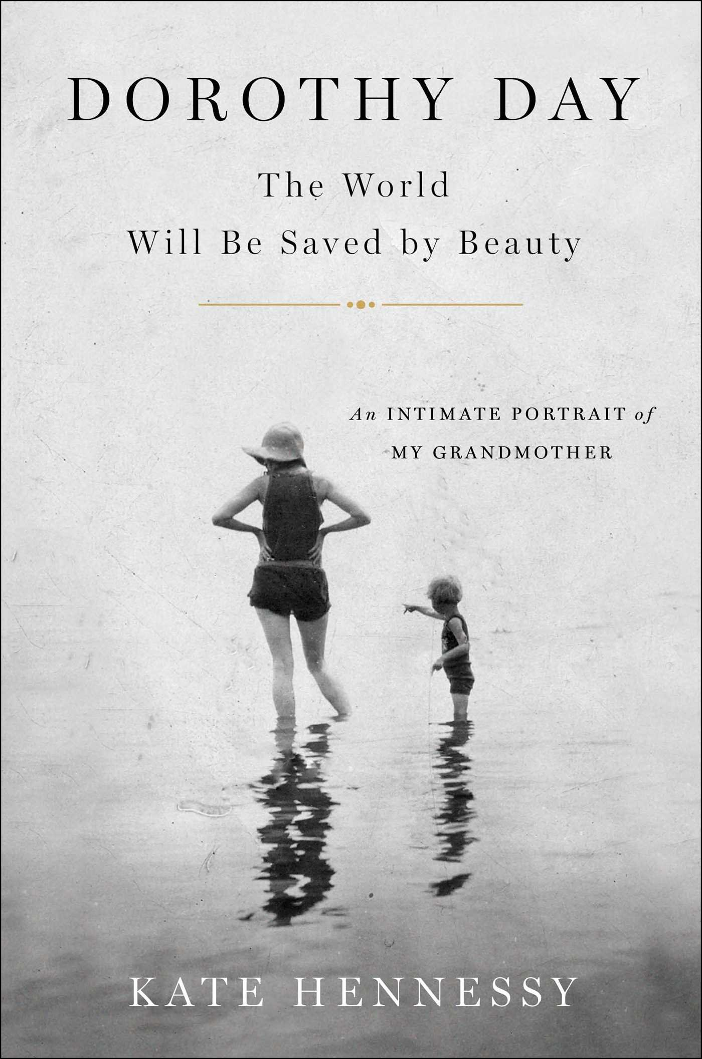 Dorothy Day: The World Will Be Saved by Beauty: An Intimate Portrait of My Grandmother pdf