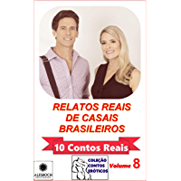Relatos Reais de Casais Brasileiros: Coleção Contos Eróticos. 10 Contos Reais