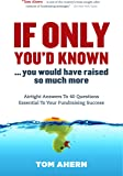 If Only You'd Known, You Would Have Raised So Much More: Airtight Answers to 40 Questions Essential to Your Fundraising…