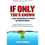 If Only You'd Known, You Would Have Raised So Much More: Airtight Answers to 40 Questions Essential to Your Fundraising Succe