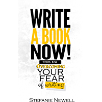 Write A Book Now: Steps For Overcoming Your Fear of Writing! Your Guide To Becoming A Writer (English Edition)