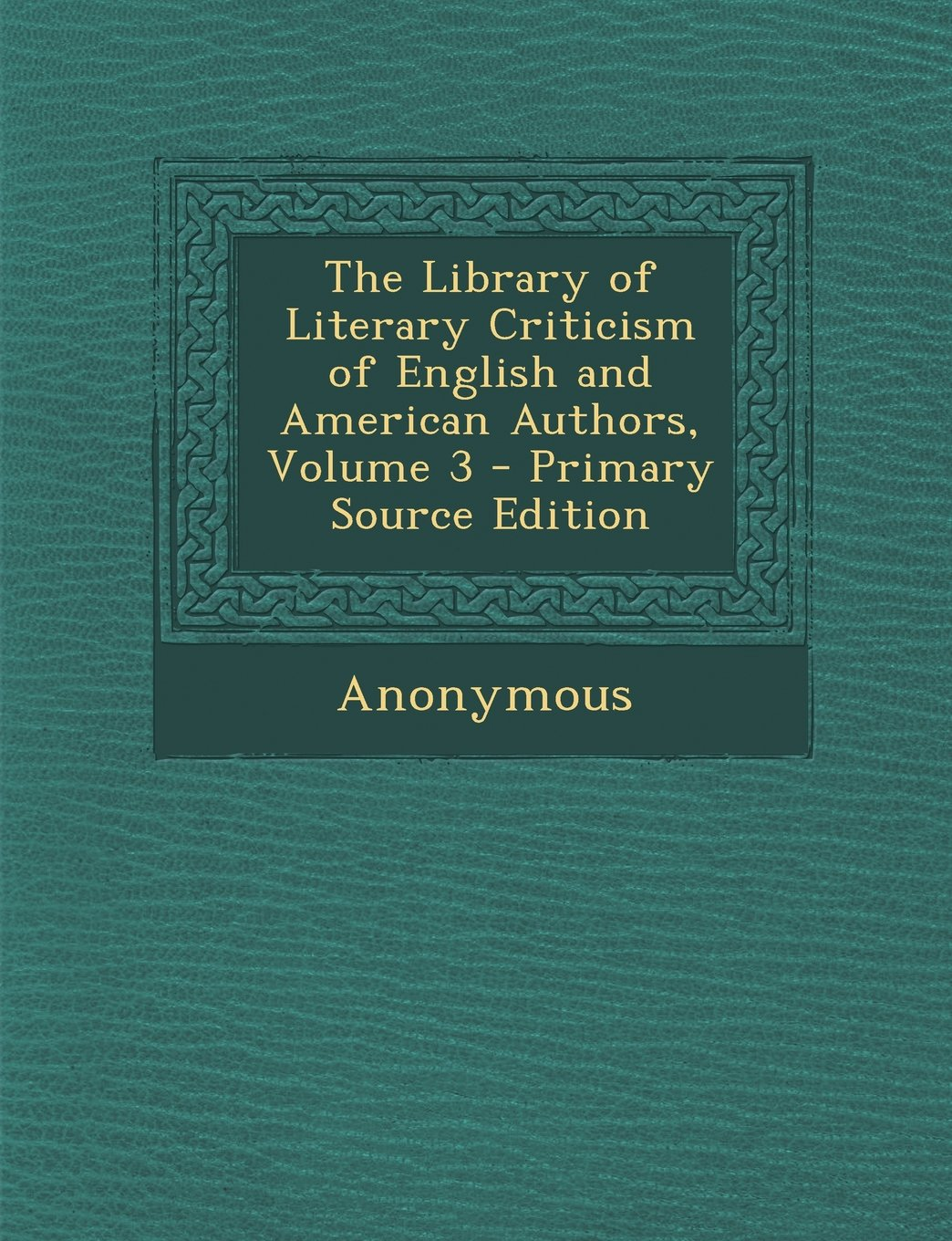 The Library of Literary Criticism of English and American Authors, Volume 3 - Primary Source Edition ebook