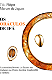 Os Oráculos de Ifá: A comunicação com os deuses nas tradições do Ifismo Yorubá, Candomblé e Santeria