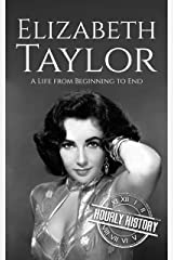 Elizabeth Taylor: A Life from Beginning to End (Biographies of Actors) Kindle Edition