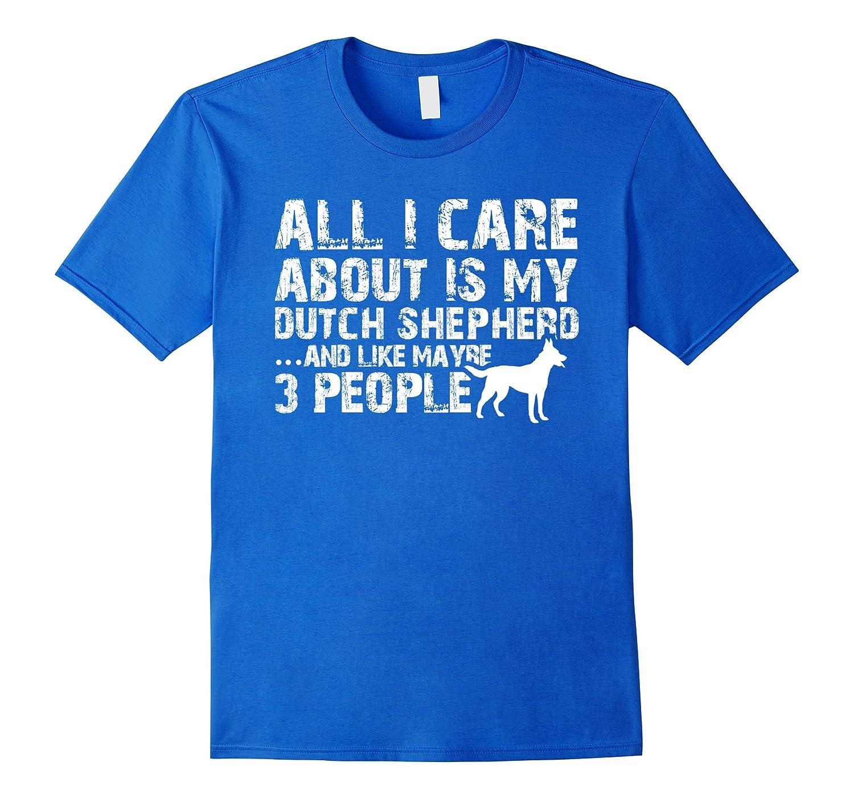 Dutch Shepherd Shirt | All I care about is my Dutch Shepherd-Art