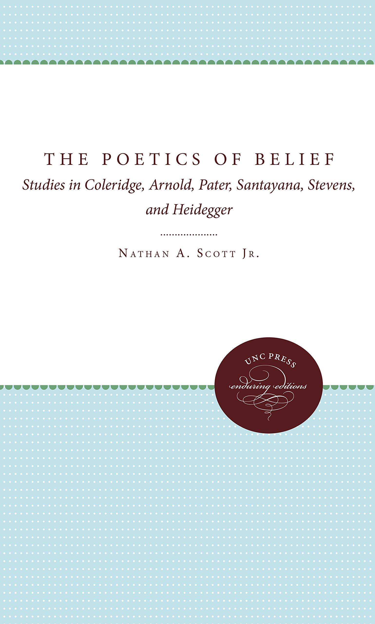Download The Poetics of Belief: Studies in Coleridge, Arnold, Pater, Santayana, Stevens, and Heidegger (Studies in Religion) pdf