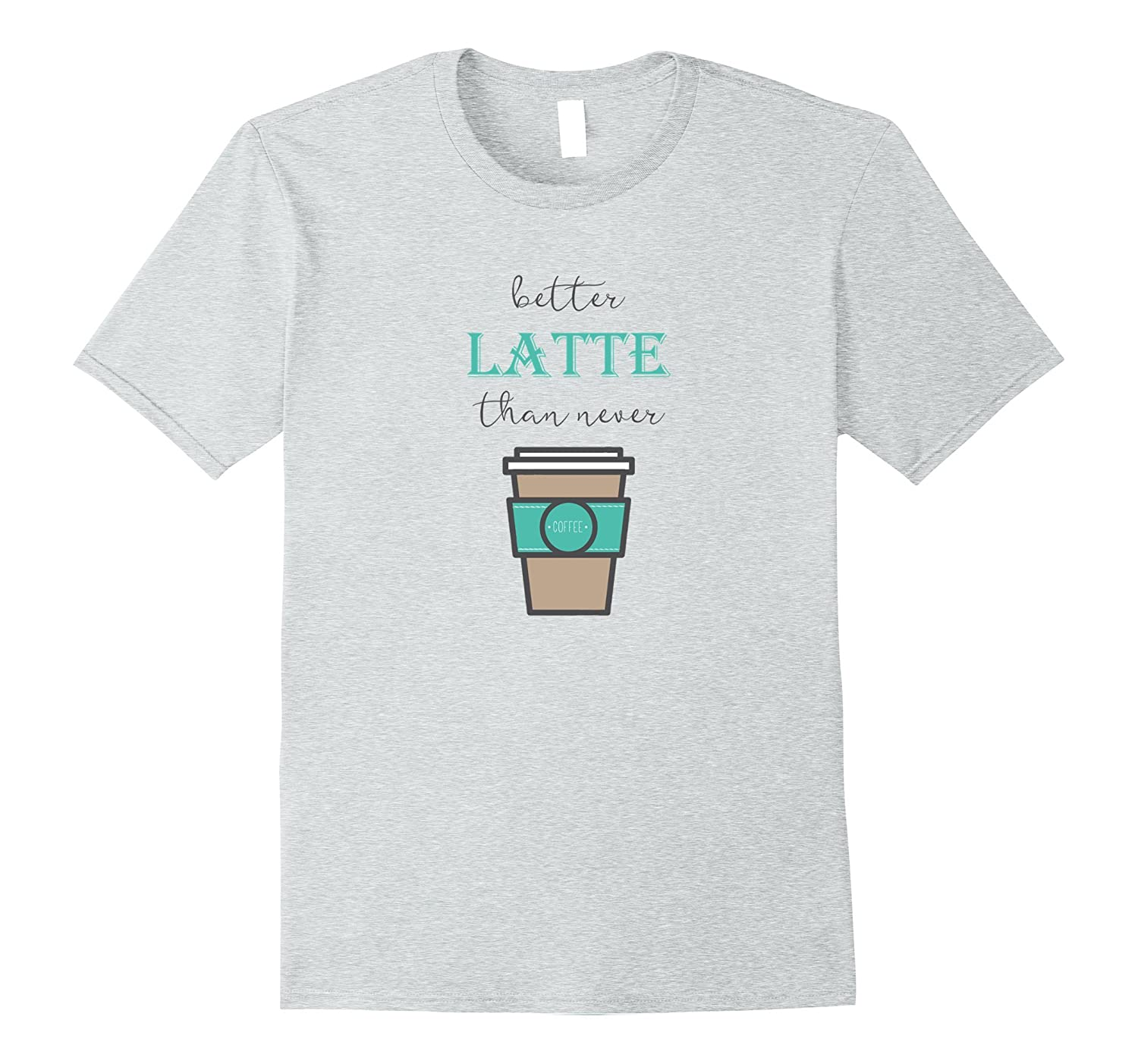 Better Latte Than Never Funny Coffee T Shirt-Vaci