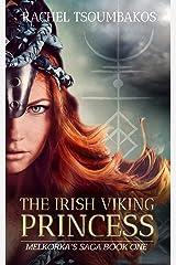 The Irish Viking Princess: Melkorka's tale from Irish princess to Viking captive (Melkorka's Saga Book 1) Kindle Edition