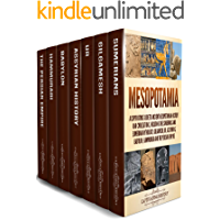 Mesopotamia: A Captivating Guide to Ancient Mesopotamian History and Civilizations, Including the Sumerians and Sumerian Mythology, Gilgamesh, Ur, Assyrians, ... and the Persian Empire (English Edition)
