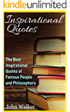 Inspirational Quotes: The Best Life Quotes of Famous People and Philosophers (Famous Quotes, Happiness Quotes, Motivational Quotes, Love Quotes, Funny Quotes) (Success, motivation, quotes Book 1)