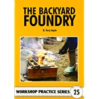 The Backyard Foundry (Workshop Practice, No. 25)