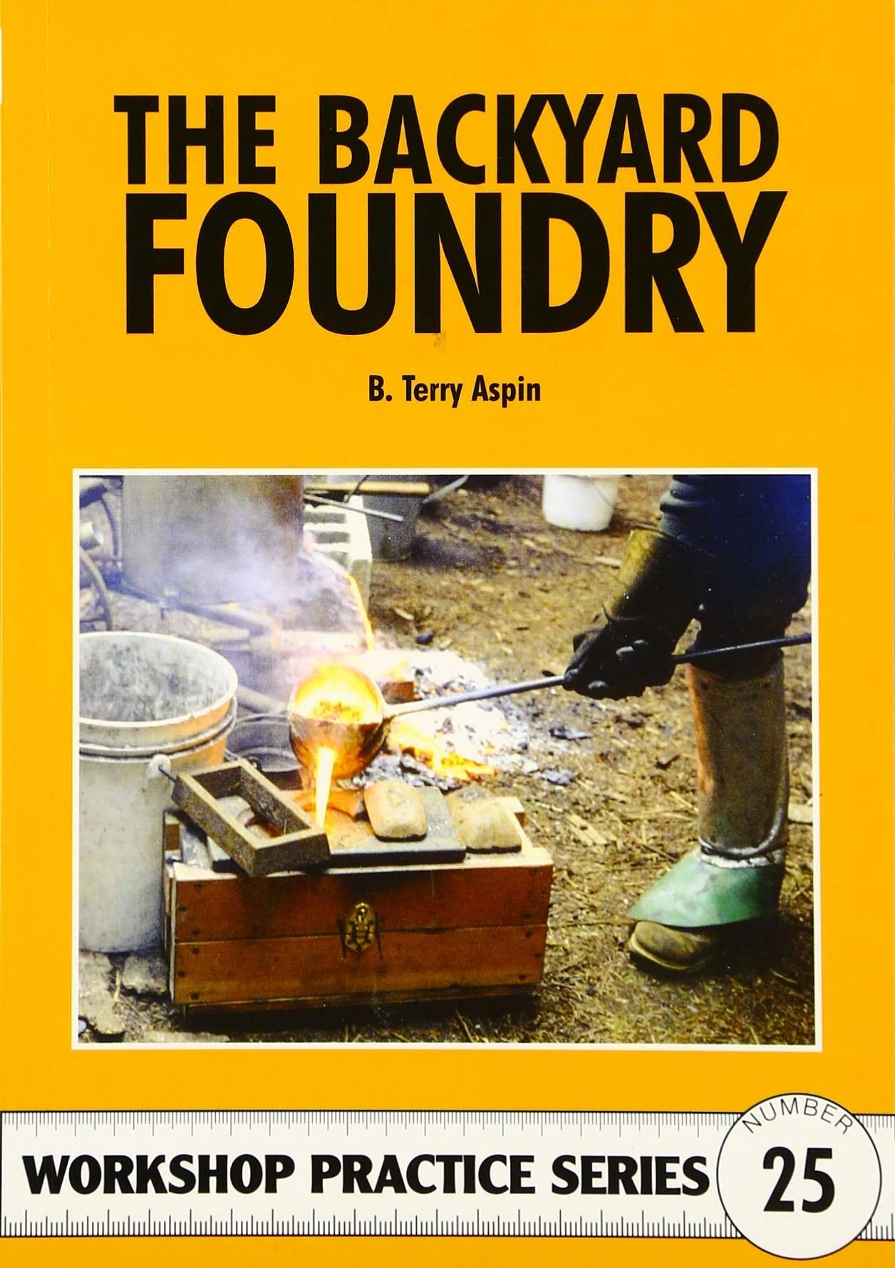 the backyard foundry workshop practice no 25 b terry aspin
