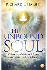The Unbound Soul: A Visionary Guide to Spiritual Transformation and Enlightenment (Spiritual Awakening Series Book 1) Kindle Edition