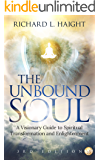 The Unbound Soul: A Visionary Guide to Spiritual Transformation and Enlightenment (Spiritual Awakening Series Book 1)