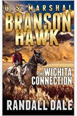 Branson Hawk - United States Marshal: The Wichita Connection: A Western Adventure (Branson Hawk: United States Marshal Western Series Book 1) Kindle Edition