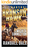 Branson Hawk - United States Marshal: The Wichita Connection: A Western Adventure (Branson Hawk: United States Marshal Western Series Book 1)