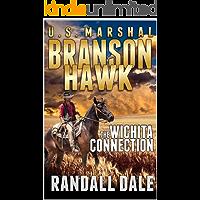 Branson Hawk - United States Marshal: The Wichita Connection: A Western Adventure (Branson Hawk: United States Marshal Western Series Book 1)
