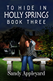 To Hide in Holly Springs: Book Three