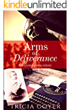 Arms of Deliverance: A WWII Historical Fiction Series (Liberator Series Book 4)