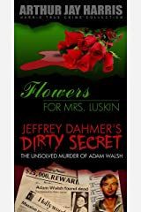 Box Set: Flowers For Mrs. Luskin and The Unsolved Murder of Adam Walsh (Special Single Edition): Two Investigative True Crime Books by Arthur Jay Harris Kindle Edition