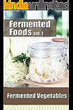 Fermented Foods vol. 1: Fermented Vegetables (The Food Preservation Series)