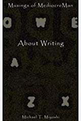 About Writing (Musings of MediocreMan) Kindle Edition