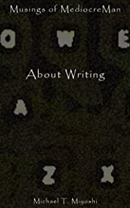 About Writing (Musings of MediocreMan)