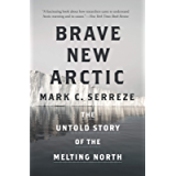 Brave New Arctic: The Untold Story of the Melting North (Science Essentials Book 30)