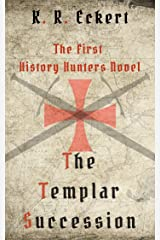 The Templar Succession: A Novel (The History Hunters Book 1) Kindle Edition