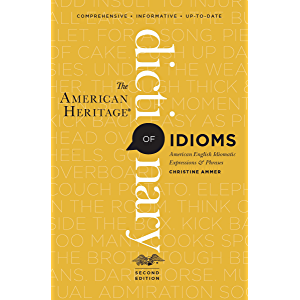 The American Heritage Dictionary of Idioms: American English Idiomatic Expressions & Phrases