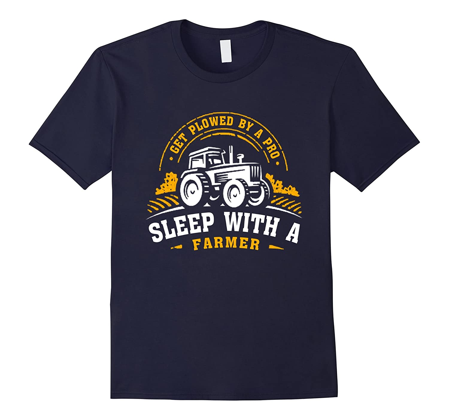 Get Plowed By A Pro Sleep With A Farmer, gift Farm T-Shirt-BN