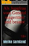 Als Jungfrau vom General eingeritten und besamt: 18+