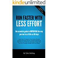 Run Faster With Less Effort: The Essential Guide to Learning How to Run Faster in as Little as 60 Days