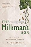 The Milkman's Son: A Memoir of Family History. A DNA Mystery. A Story of Paternal Love.