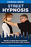 Street Hypnosis: World's Leading Street Hypnotist Shows Techniques for the Office, Stage and Street