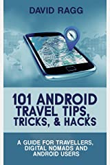 101 Android Travel Tips, Tricks and Hacks (2017 Edition): A Guide for Travellers, Digital Nomads and Android Users Kindle Edition