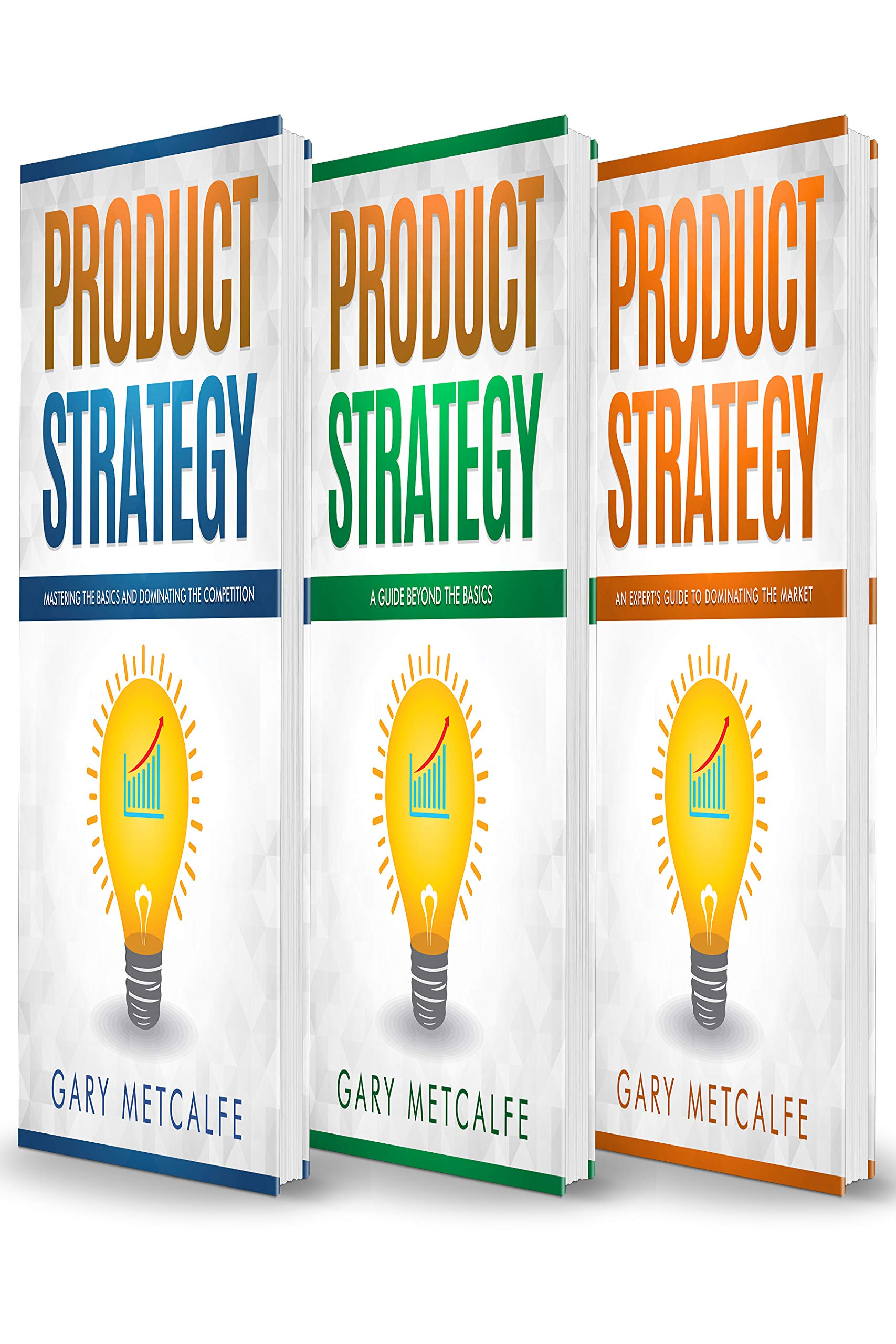 Product Strategy: 3 Books in 1: Mastering the Basics and Dominating the Competition+A Guide Beyond the Basics+An Expert's Guide to Dominating the Market (English Edition)