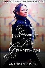 The Notorious Lady Grantham: A Grantham Girls companion novella Kindle Edition