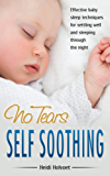 No-Tears Self Soothing: Effective Baby Sleep Techniques for Settling Well and Sleeping Through the Night (English Edition)