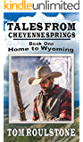 Tales From Cheyenne Springs - Book One: Home To Wyoming