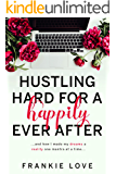 Hustling Hard For A Happily Ever After: …and how I made my dreams a reality one mantra at a time...